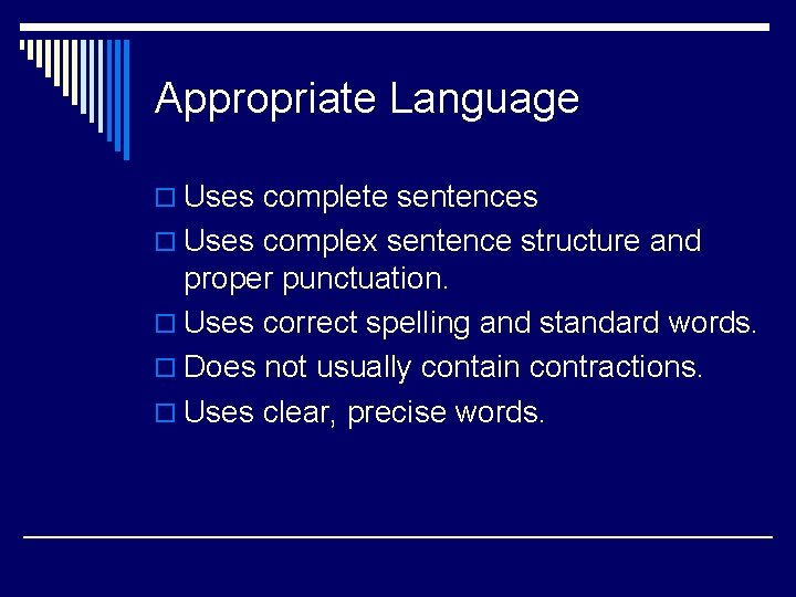 Appropriate Language o Uses complete sentences o Uses complex sentence structure and proper punctuation.