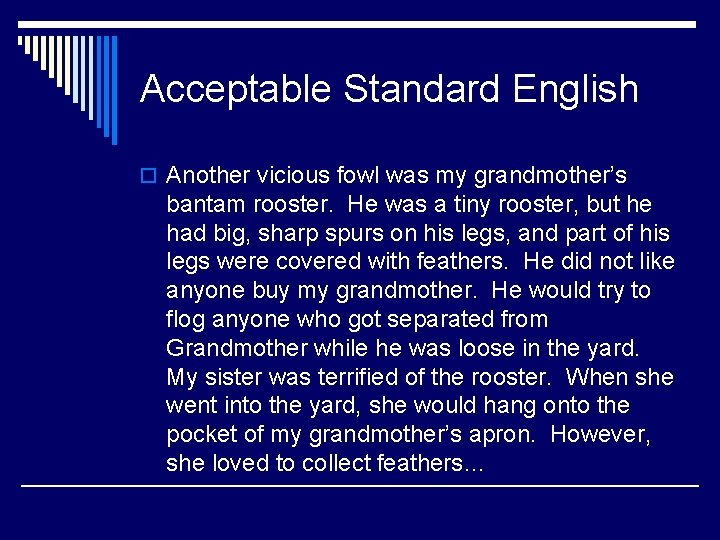 Acceptable Standard English o Another vicious fowl was my grandmother's bantam rooster. He was