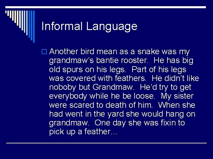 Informal Language o Another bird mean as a snake was my grandmaw's bantie rooster.