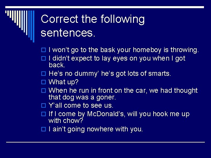 Correct the following sentences. o I won't go to the bask your homeboy is