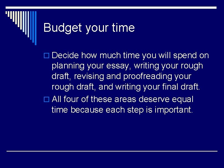 Budget your time o Decide how much time you will spend on planning your