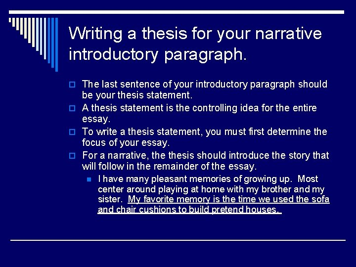 Writing a thesis for your narrative introductory paragraph. o The last sentence of your