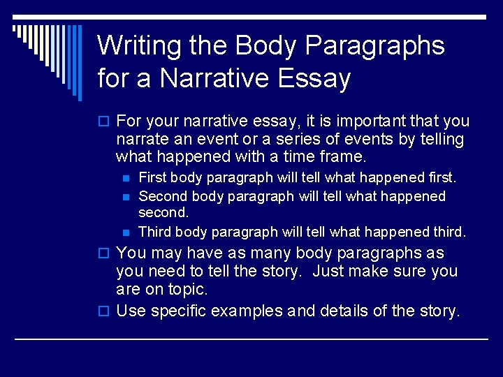 Writing the Body Paragraphs for a Narrative Essay o For your narrative essay, it