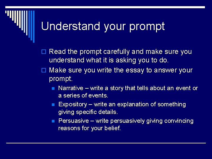 Understand your prompt o Read the prompt carefully and make sure you understand what