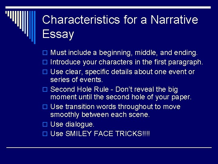 Characteristics for a Narrative Essay o Must include a beginning, middle, and ending. o