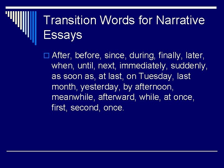 Transition Words for Narrative Essays o After, before, since, during, finally, later, when, until,