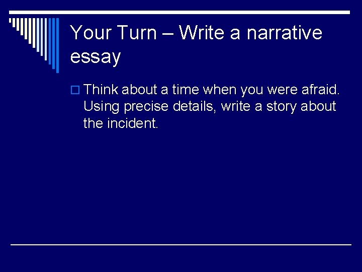 Your Turn – Write a narrative essay o Think about a time when you