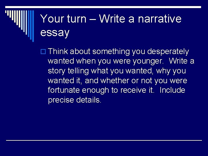 Your turn – Write a narrative essay o Think about something you desperately wanted