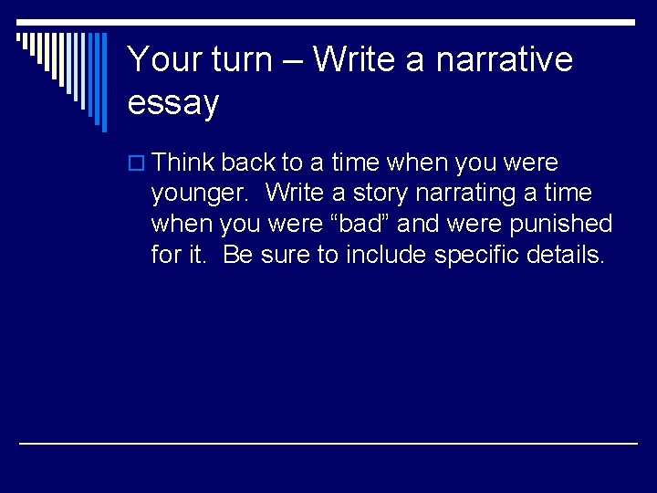 Your turn – Write a narrative essay o Think back to a time when