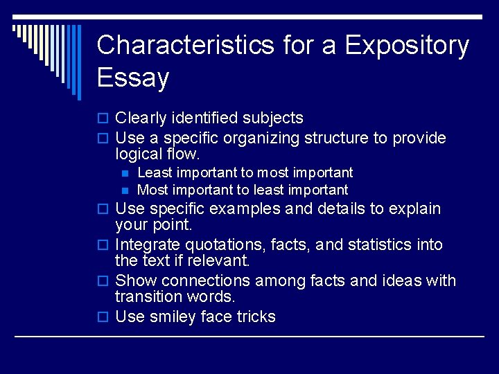 Characteristics for a Expository Essay o Clearly identified subjects o Use a specific organizing