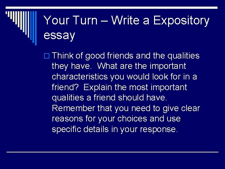Your Turn – Write a Expository essay o Think of good friends and the