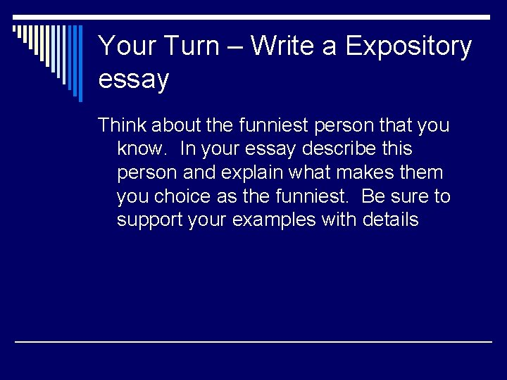 Your Turn – Write a Expository essay Think about the funniest person that you