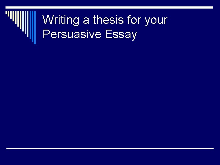 Writing a thesis for your Persuasive Essay