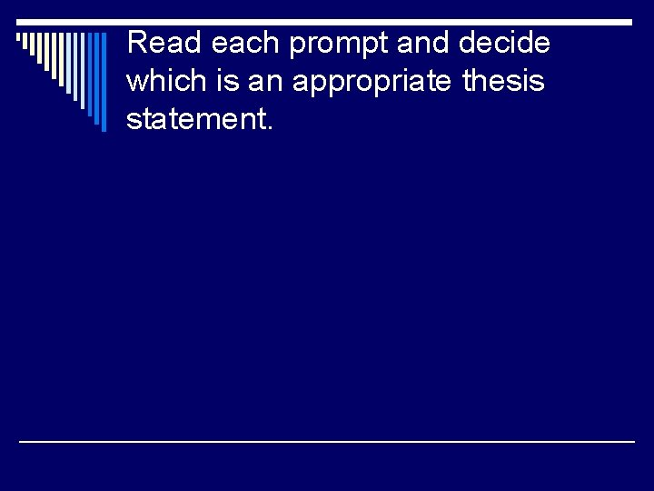 Read each prompt and decide which is an appropriate thesis statement.