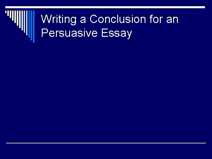 Writing a Conclusion for an Persuasive Essay