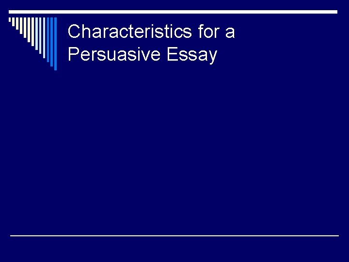 Characteristics for a Persuasive Essay