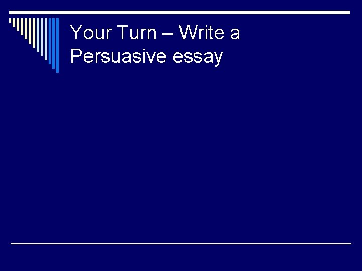 Your Turn – Write a Persuasive essay