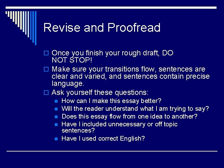 Revise and Proofread o Once you finish your rough draft, DO NOT STOP! o