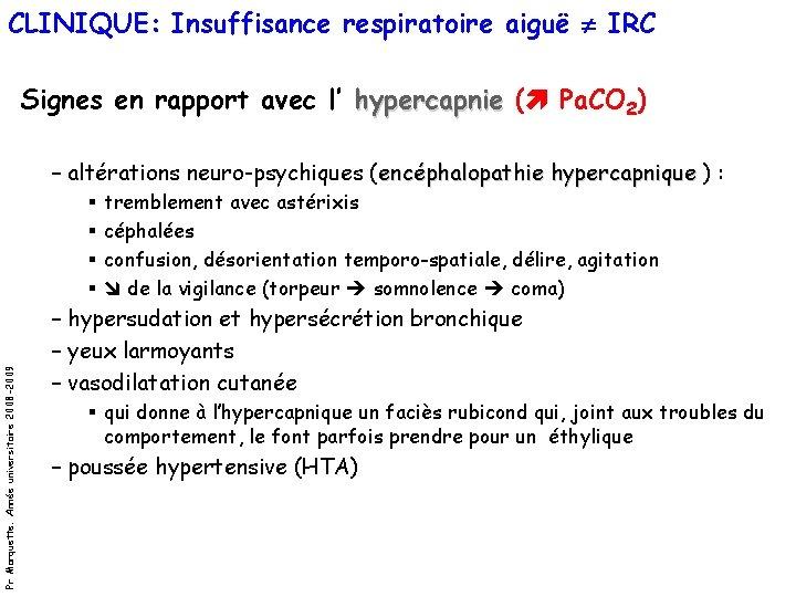 CLINIQUE: Insuffisance respiratoire aiguë IRC Signes en rapport avec l' hypercapnie ( Pa. CO