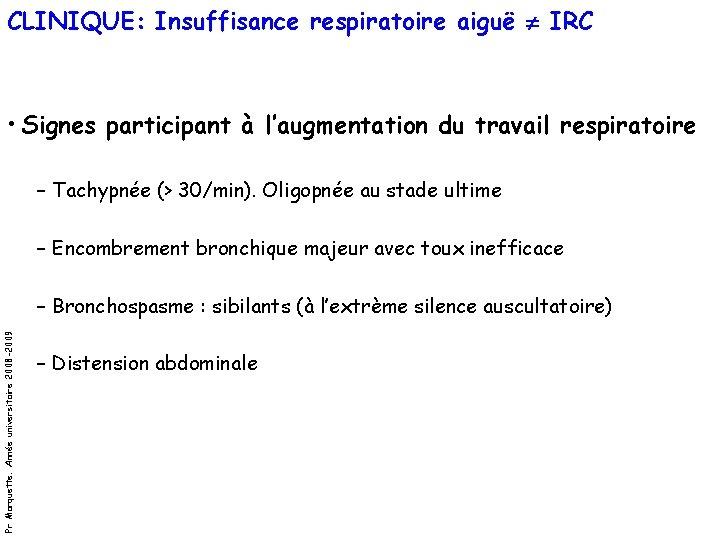 CLINIQUE: Insuffisance respiratoire aiguë IRC • Signes participant à l'augmentation du travail respiratoire –