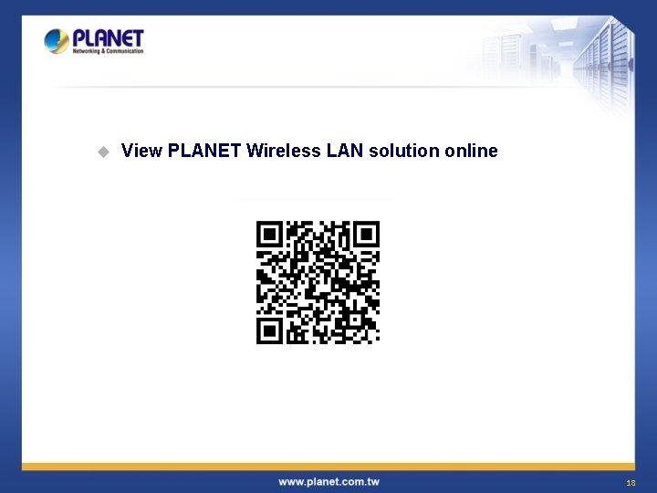 u View PLANET Wireless LAN solution online 18