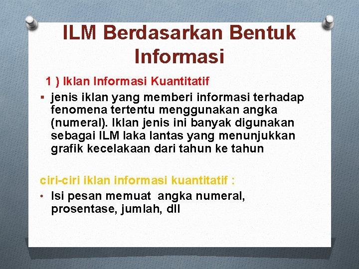 ILM Berdasarkan Bentuk Informasi 1 ) Iklan Informasi Kuantitatif § jenis iklan yang memberi