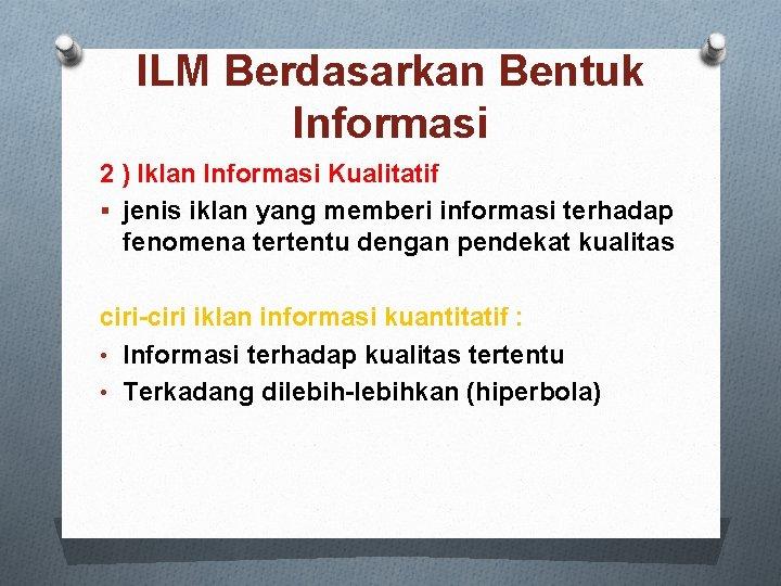 ILM Berdasarkan Bentuk Informasi 2 ) Iklan Informasi Kualitatif § jenis iklan yang memberi
