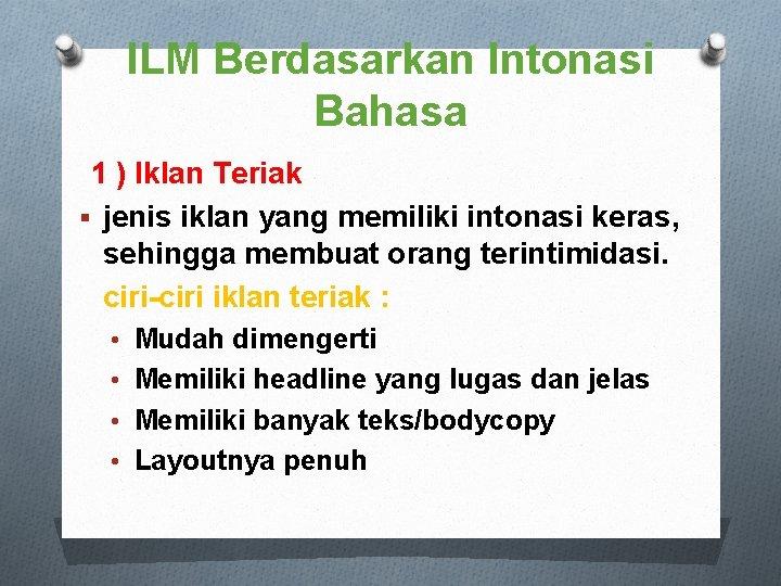 ILM Berdasarkan Intonasi Bahasa 1 ) Iklan Teriak § jenis iklan yang memiliki intonasi