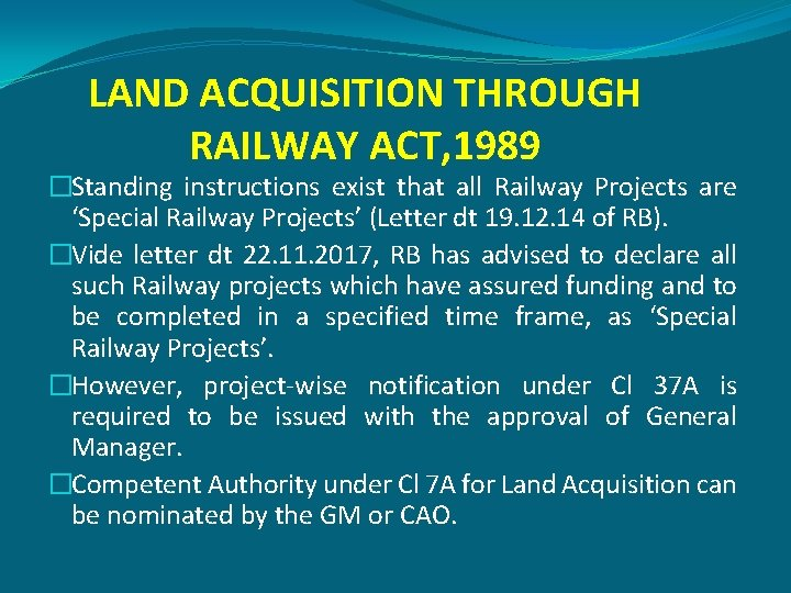 LAND ACQUISITION THROUGH RAILWAY ACT, 1989 �Standing instructions exist that all Railway Projects are