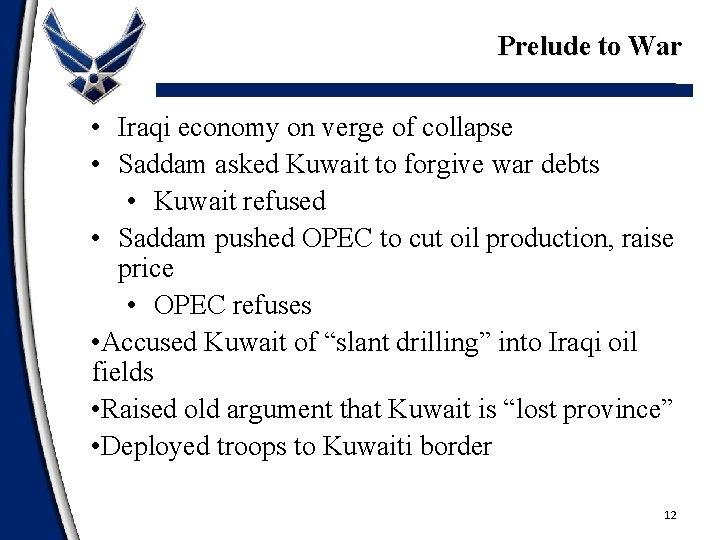 Prelude to War • Iraqi economy on verge of collapse • Saddam asked Kuwait