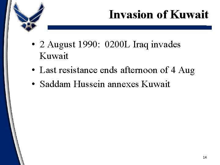 Invasion of Kuwait • 2 August 1990: 0200 L Iraq invades Kuwait • Last