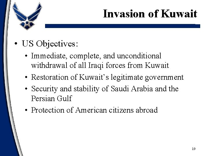 Invasion of Kuwait • US Objectives: • Immediate, complete, and unconditional withdrawal of all