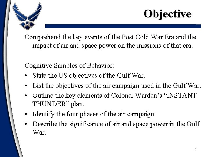 Objective Comprehend the key events of the Post Cold War Era and the impact