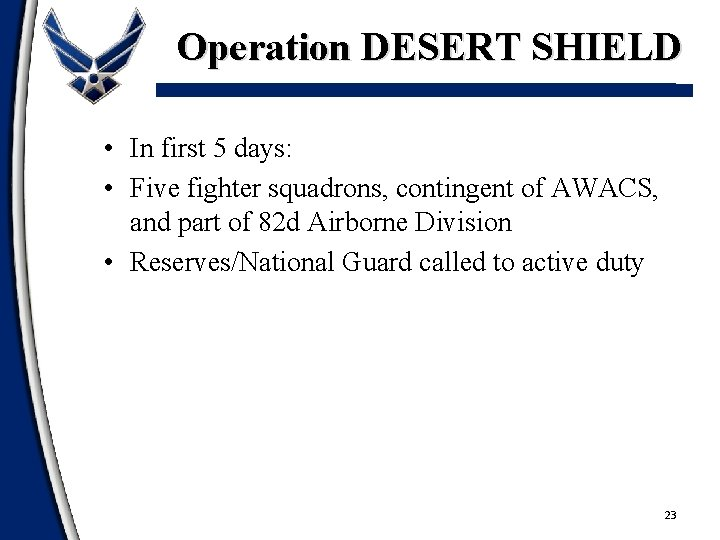 Operation DESERT SHIELD • In first 5 days: • Five fighter squadrons, contingent of