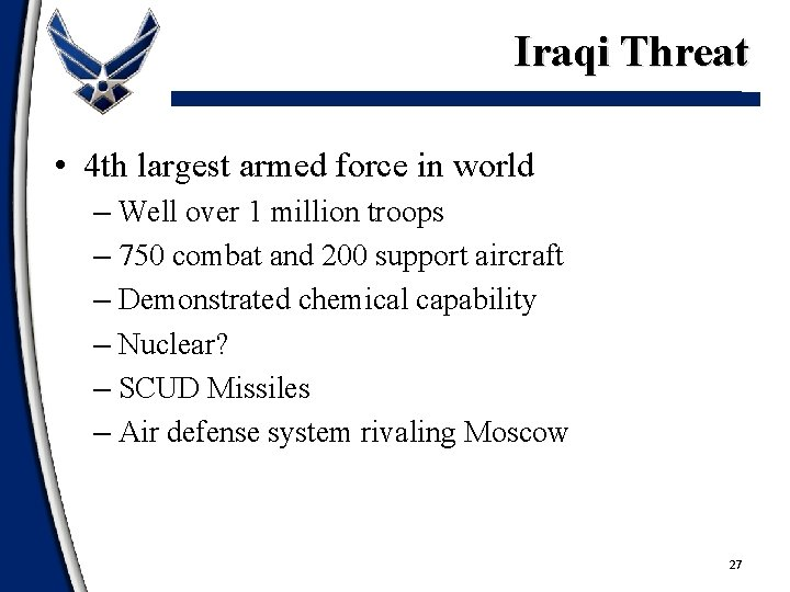 Iraqi Threat • 4 th largest armed force in world – Well over 1