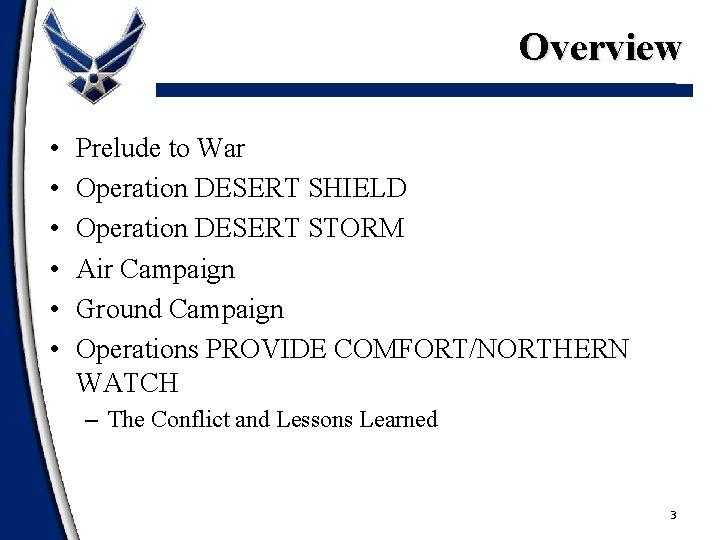 Overview • • • Prelude to War Operation DESERT SHIELD Operation DESERT STORM Air
