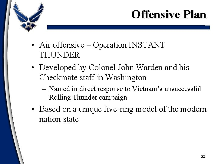 Offensive Plan • Air offensive – Operation INSTANT THUNDER • Developed by Colonel John