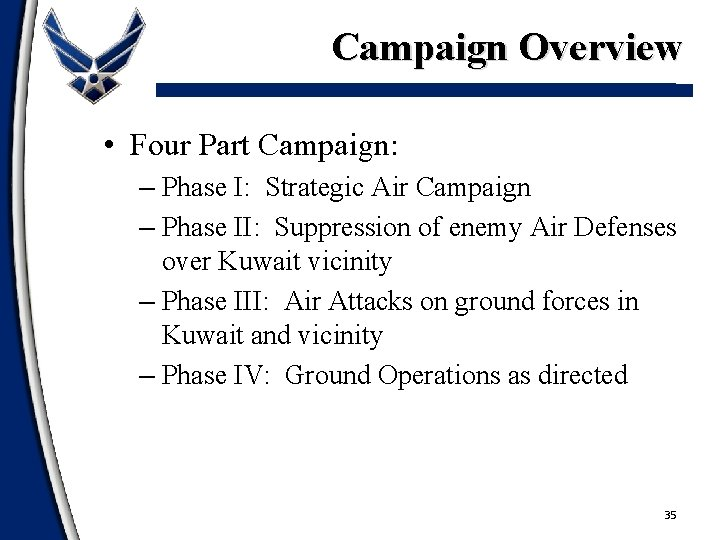 Campaign Overview • Four Part Campaign: – Phase I: Strategic Air Campaign – Phase