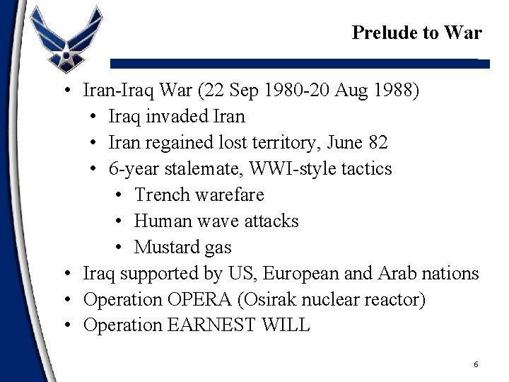 Prelude to War • Iran-Iraq War (22 Sep 1980 -20 Aug 1988) • Iraq