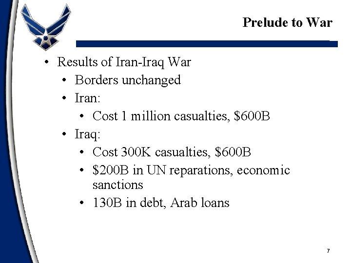 Prelude to War • Results of Iran-Iraq War • Borders unchanged • Iran: •