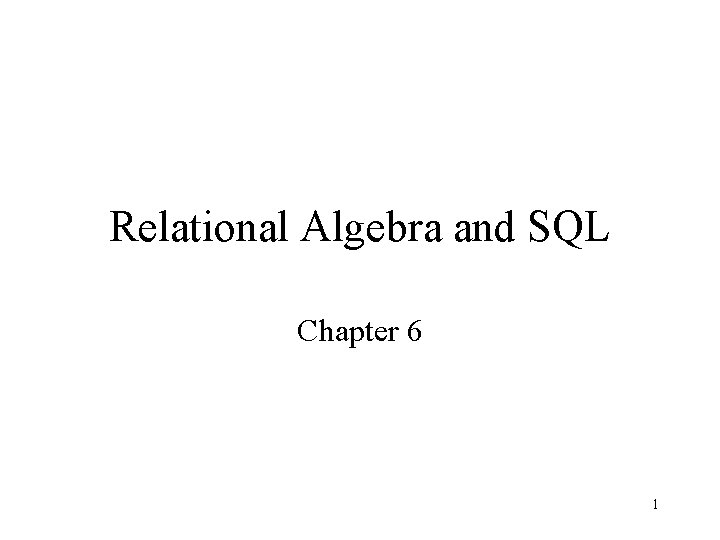 Relational Algebra and SQL Chapter 6 1