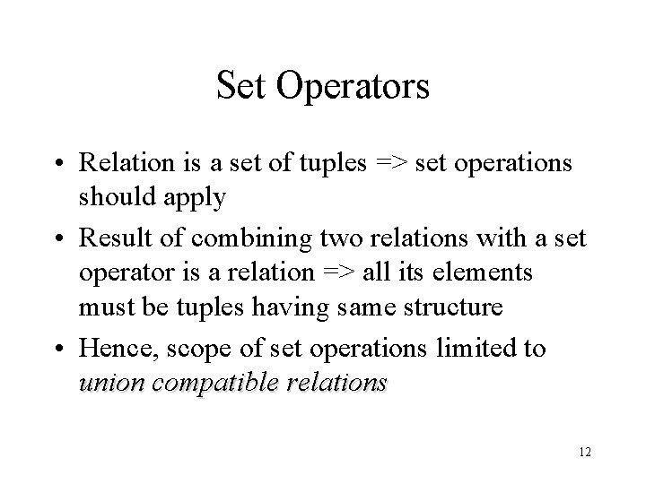 Set Operators • Relation is a set of tuples => set operations should apply