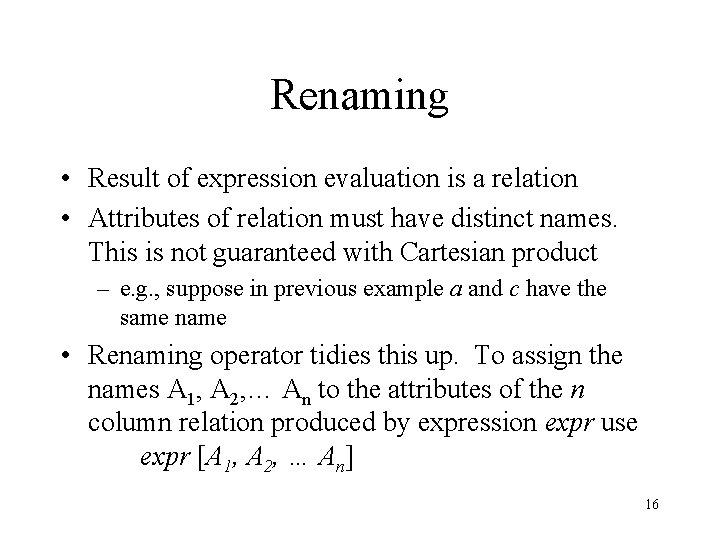 Renaming • Result of expression evaluation is a relation • Attributes of relation must