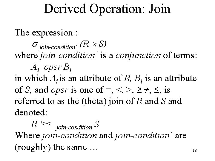 Derived Operation: Join The expression : join-condition´ (R S) where join-condition´ is a conjunction