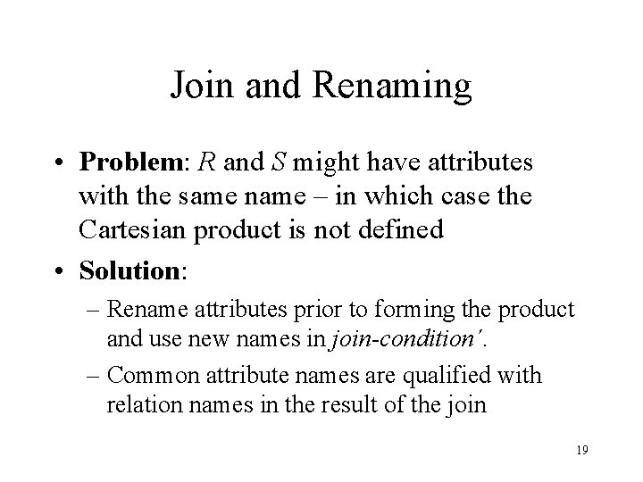 Join and Renaming • Problem: R and S might have attributes with the same