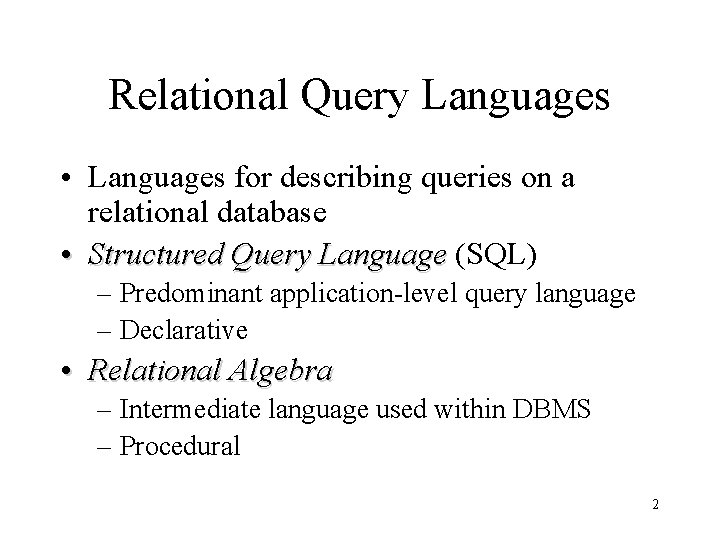 Relational Query Languages • Languages for describing queries on a relational database • Structured