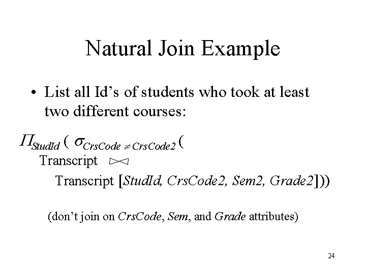 Natural Join Example • List all Id's of students who took at least two