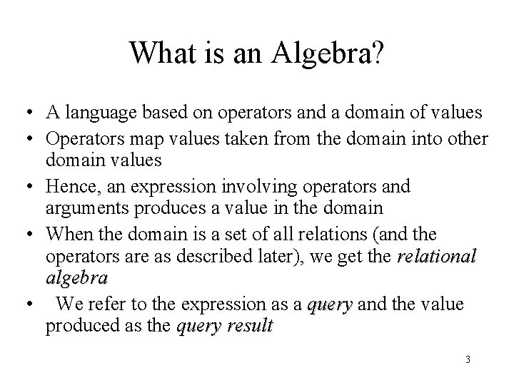 What is an Algebra? • A language based on operators and a domain of
