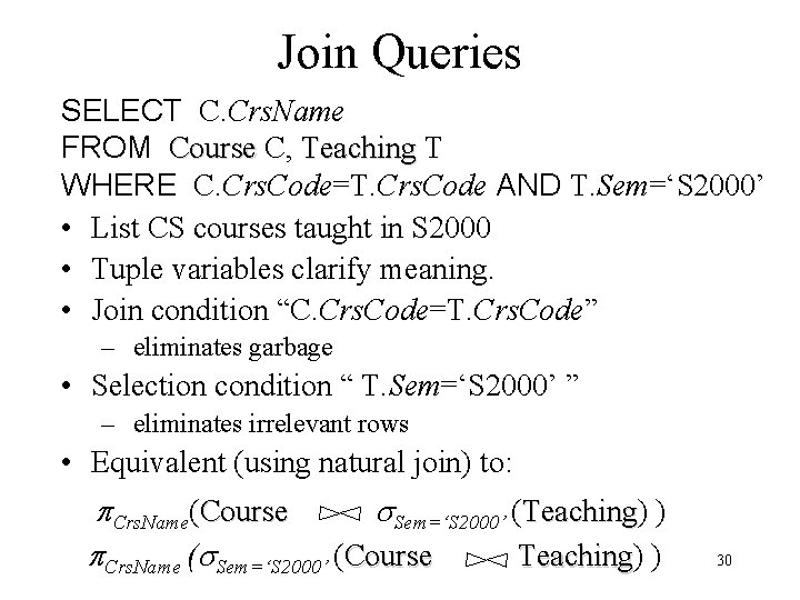 Join Queries SELECT C. Crs. Name FROM Course C, Teaching T WHERE C. Crs.