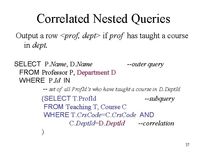 Correlated Nested Queries Output a row <prof, dept> if prof has taught a course